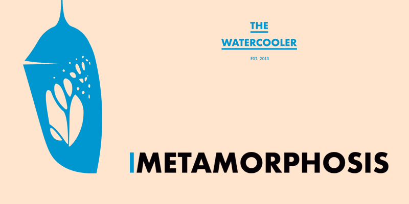 The Watercooler Issue #39: Metamorphosis